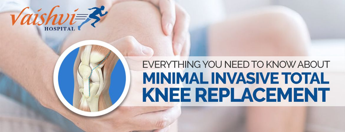 Everything you need to know about Minimal Invasive Total Knee Replacement